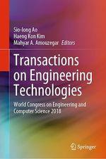 Transactions on Engineering Technologies  - Haeng Kon Kim - Mahyar A. Amouzegar - Sio-Iong Ao