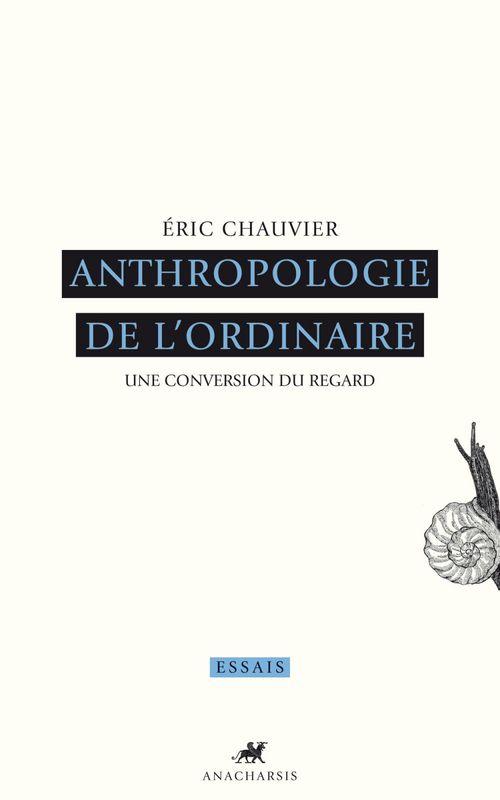 Anthropologie de l'ordinaire ; une conversion du regard