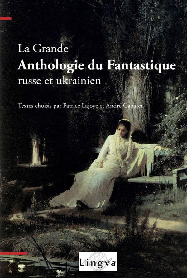 La grande anthologie du fantastique russe et ukrainien