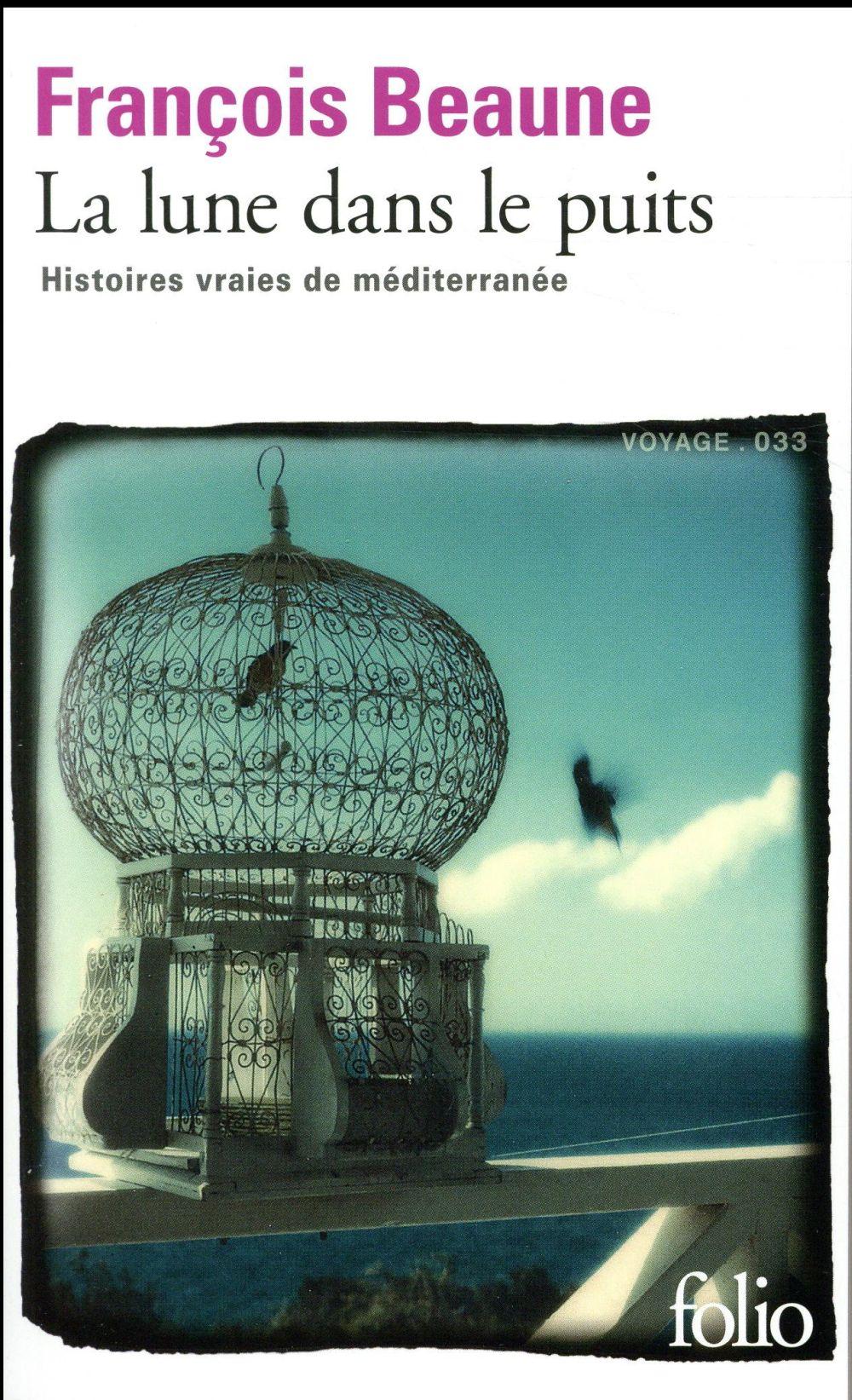 La lune dans le puits ; des histoires vraies de méditerranée