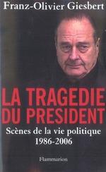 Couverture de La tragédie du président ; scènes de la vie politique (1986-2006)