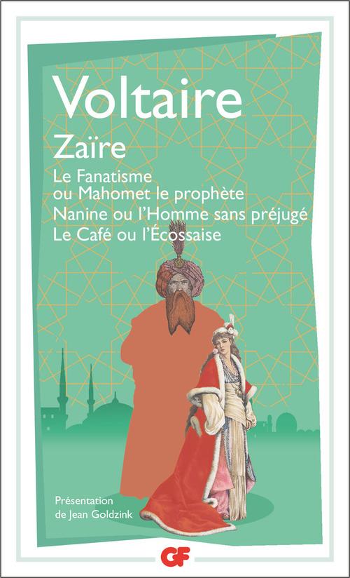 Zaïre - Le Fanatisme ou Mahomet le prophète - Nanine ou l´Homme sans préjugé - Le Café ou l´Écossaise