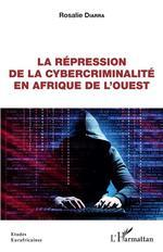 Vente EBooks : La répression de la cybercriminalité en Afrique de l'Ouest  - Rosalie Diarra