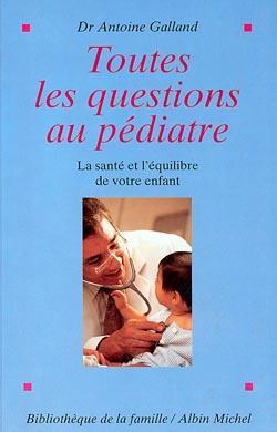 Toutes les questions au pédiatre ; la santé et l'équilibre de votre enfant