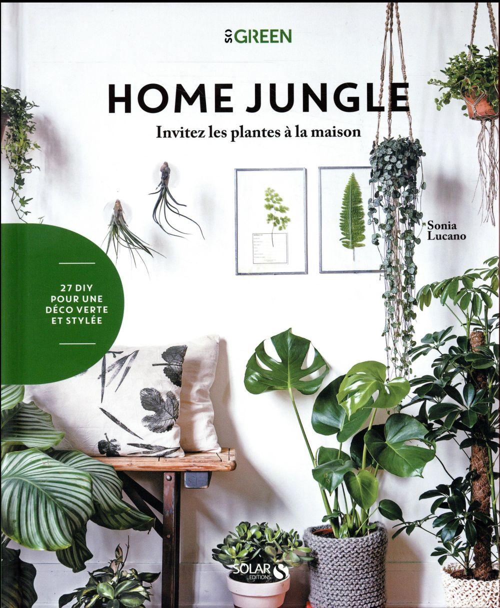 Home jungle ; invitez les plantes à la maison