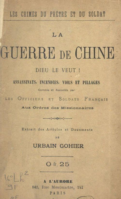 Les crimes du prêtre et du soldat. La guerre de Chine : Dieu le veut !  - Urbain Gohier