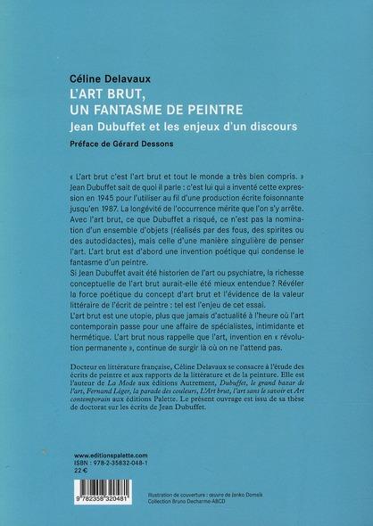 L'art brut, un fantasme de peintre ; Jean Dubuffet et les enjeux d'un discours