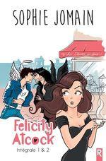 Felicity Atcock, Intégrale Tome 1  - Sophie Jomain