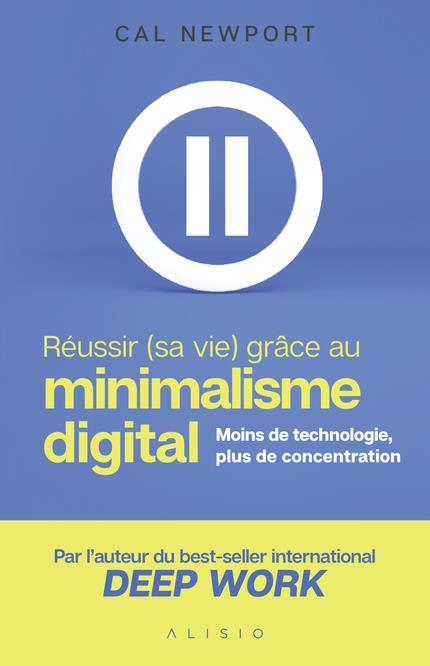 Réussir (sa vie) grâce au minimalisme digital ; moins de technologie, plus de concentration