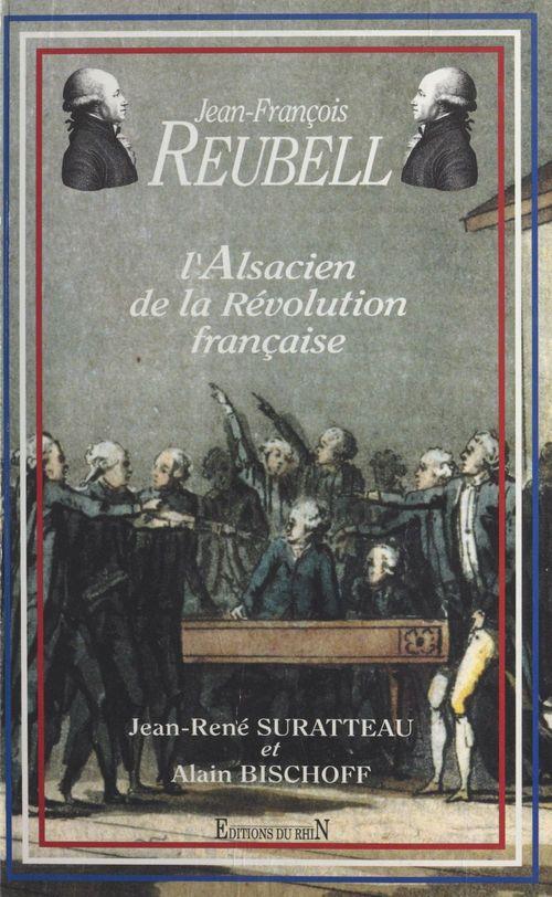 Jean-François Reubell, l'Alsacien de la Révolution française  - Suratteau/Bischoff  - Alain Bischoff  - Jean-René Suratteau