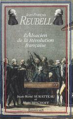 Jean-François Reubell, l'Alsacien de la Révolution française  - Jean-René Suratteau - Alain Bischoff