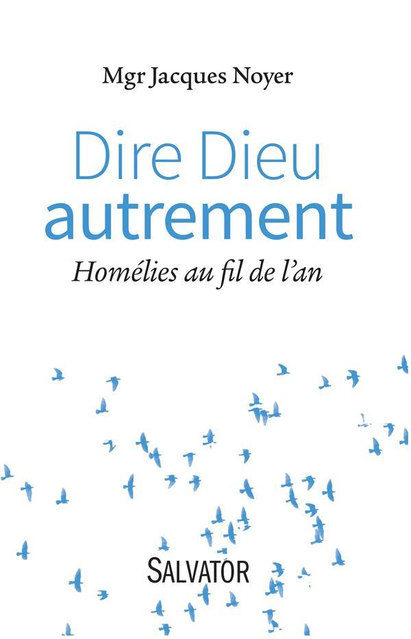 DIRE DIEU AUTREMENT  -  HOMELIES AU FIL DE L'AN