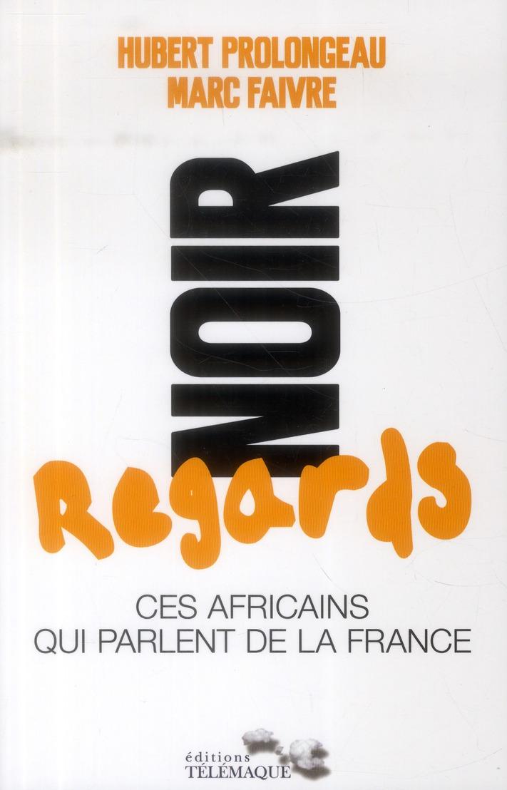 Noir regards ; ces africians qui parlent de la France