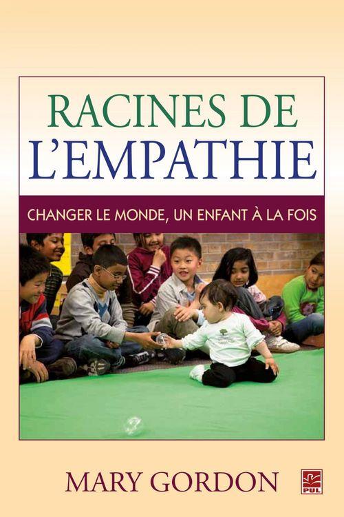 Racines de l'empathie ; changer le monde, un enfant à la fois