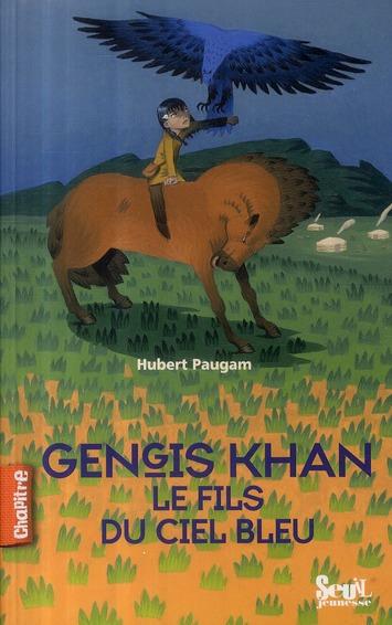 Gengis Kahn ; le fils du ciel bleu