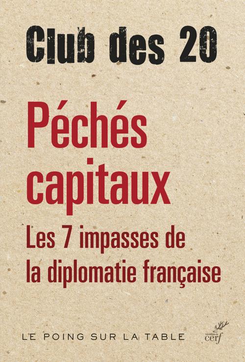 Péchés capitaux ; les 7 impasses de la diplomatie française