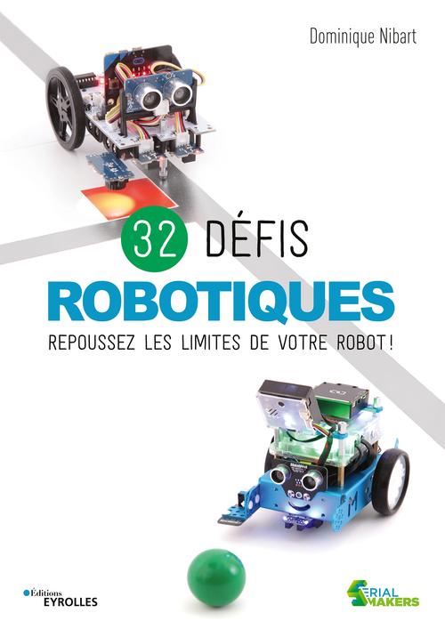 32 defis robotiques - repoussez les limites de votre robot !