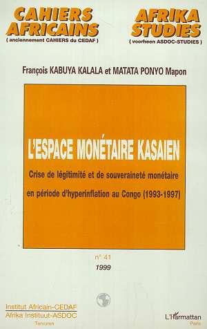 L'espace monetaire kasaien - crise de legitimite et de souverainete monetaire en periode d'hyperinfl