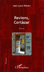 Vente EBooks : Reviens Cortàzar  - Jean-Louis Robert