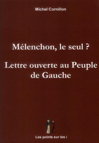 Melenchon, le seul ?  lettre ouverte au peuple de gauche