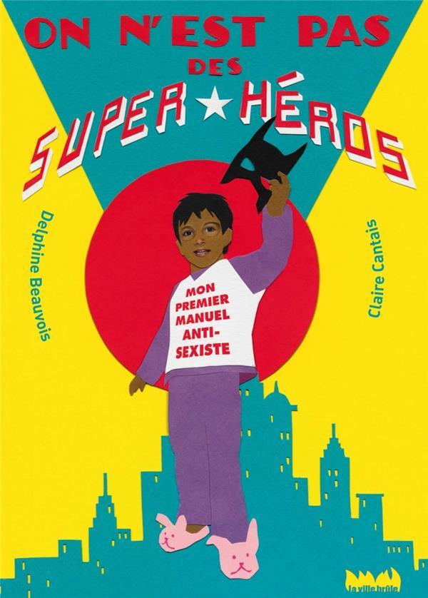 On n'est pas des superhéros ; mon premier manuel antisexiste