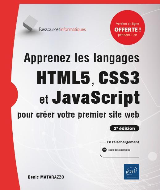 Apprenez les langages HTML5, CSS3 et JavaScript pour créer votre premier site web (2e édition)