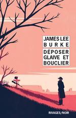 Déposer glaive et bouclier  - James Lee Burke - James Lee Burke