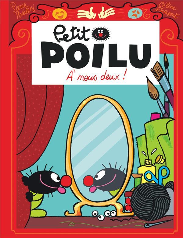 PETIT POILU T.17  -  A NOUS DEUX ! Bailly Pierre