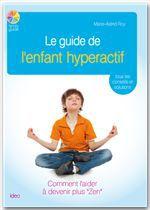 Vente EBooks : Le guide de l'enfant hyperactif ; comment l'aider à devenir plus « zen »  - Marie-Astrid ROY