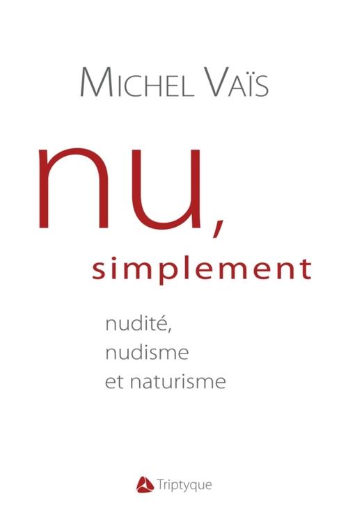 Nu, simplement : nudite, nudisme et naturisme