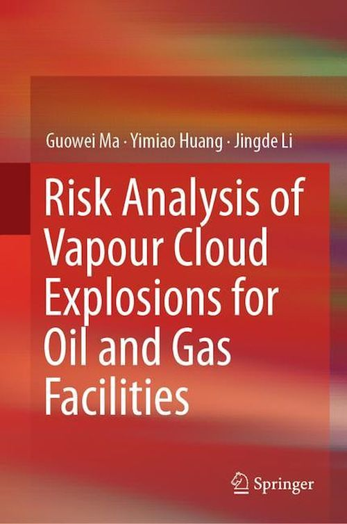 Risk Analysis of Vapour Cloud Explosions for Oil and Gas Facilities  - Jingde Li  - Guowei Ma  - Yimiao Huang