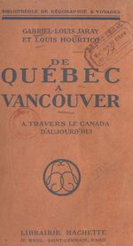 De Québec à Vancouver  - Louis Hourticq - Gabriel-Louis Jaray