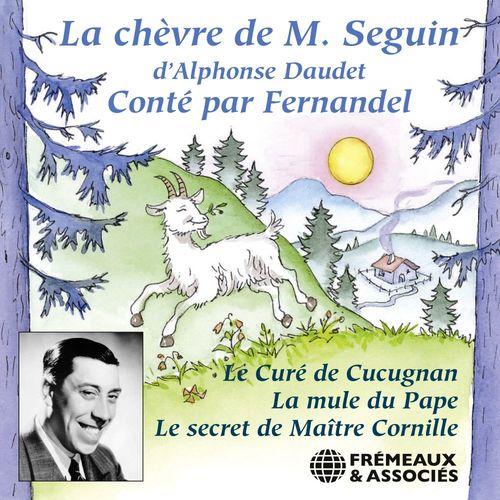 Les Lettres de mon Moulin : La chèvre de Monsieur Seguin - Le curé de Cucugnan - La mule du Pape - Le secret de Maître Cornille