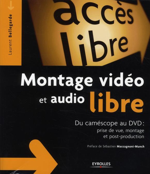 montage vidéo et audio libre ;du caméscope au dvd : prise de vue, montage, post-production