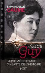 Alice Guy ; la première femme cinéaste de l'histoire