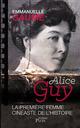 Alice Guy ; la première femme cinéaste de l'histoire  - Emmanuelle Gaume