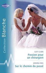 Vente Livre Numérique : Passion pour un chirurgien - Sur le chemin du passé (Harlequin Blanche)  - Lucy Clark - Joanna Neil