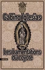 Les lamentations du coyote  - Gabino Iglesias - Gabino IGLESIAS