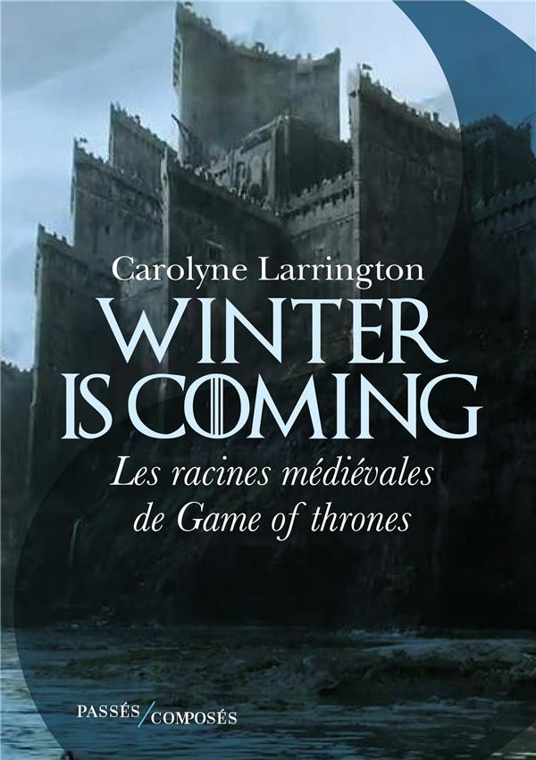 Winter is coming ; les racines médiévales de game of thrones