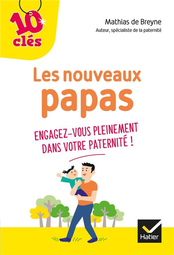 LES NOUVEAUX PAPAS - 10 CLES - ENGAGEZ-VOUS PLEINEMENT DANS VOTRE PATERNITE DE BREYNE MATHIAS