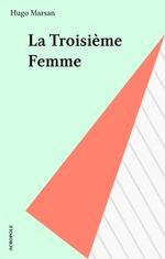 Vente Livre Numérique : La Troisième Femme  - Hugo Marsan