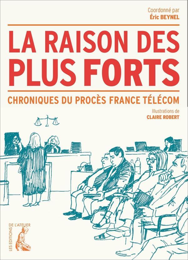 La raison des plus forts ; chroniques du procès France Télécom