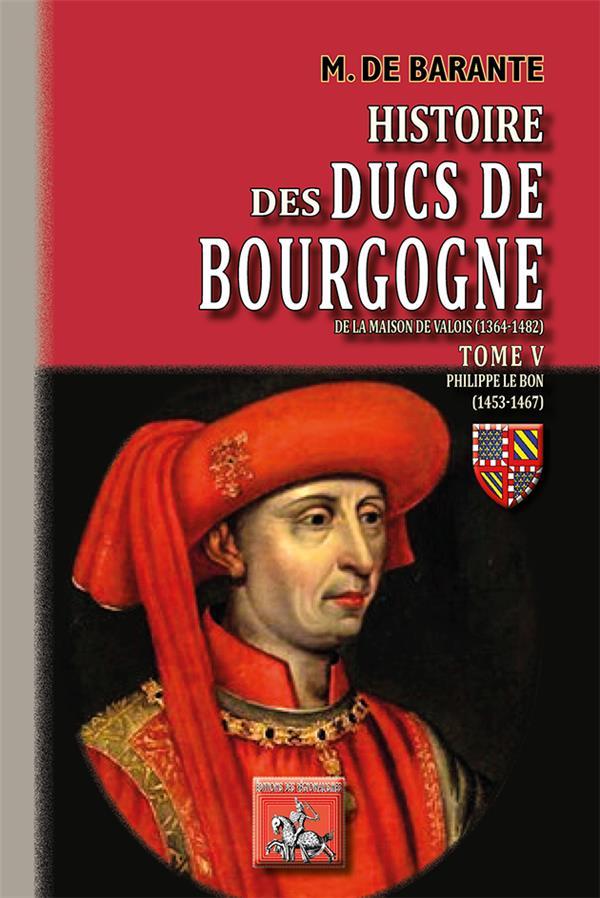 Histoire des ducs de Bourgogne de la maison de Valois (1364-1482) t.5 ; Philippe le Bon (1453-1467)