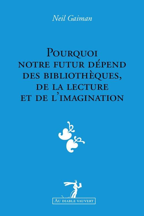 Pourquoi notre futur dépend des bibliothèques, de la lecture et de l'imagination ; lot de 10 exemplaires