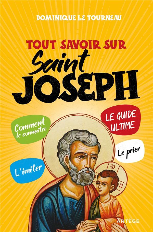 Tout savoir sur saint Joseph ; le guide ultime