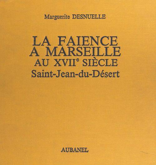 La faïence à Marseille au XVIIe siècle : Saint-Jean-du-Désert