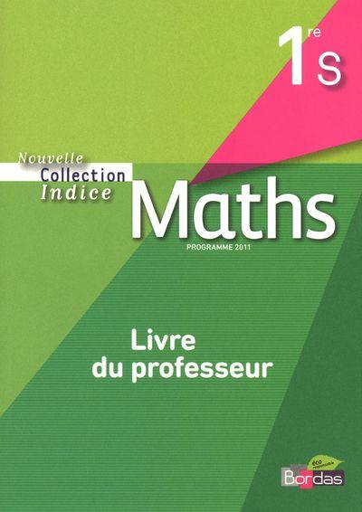 INDICE MATHS ; mathématiques ; 1ère S ; livre du professeur ; programme 2011