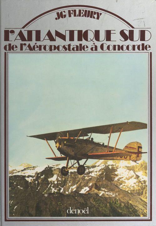 L'Atlantique sud : de l'Aéropostale à Concorde  - Jean-Gerard Fleury