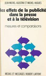 Les effets de la publicité dans la presse et la télévision  - Jean-Michel Agostini - Michel Hugues