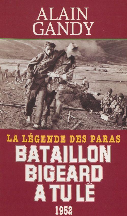 Bataillon Bigeard à Tu Lê (1952)  - Alain Gandy